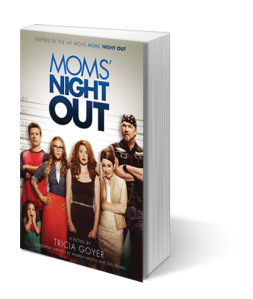 """Mom's Night Out,"" a novelization by Tricia Goyer"